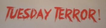 Tuesday Terror!