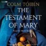The Testament of Mary by Colm Tóibín read by Meryl Streep