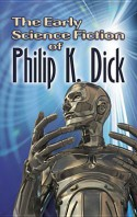 the early sci-fi of philip k dick