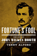 Fortune's Fool: The Life of John Wilkes Booth by Terry Alford